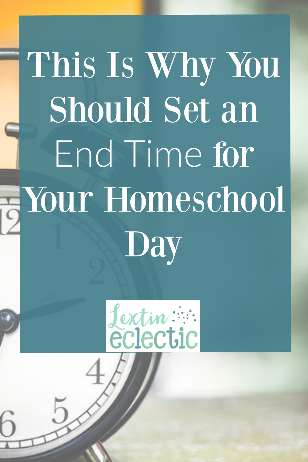 why you should set an end time for your homeschool lextin eclectic. Black Bedroom Furniture Sets. Home Design Ideas